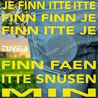 Je Finn Faen Itte Snusen Min