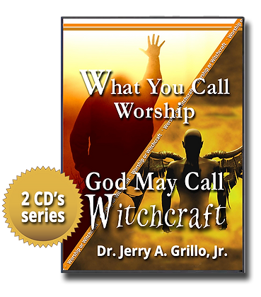 What You Call Worship…God May Call Witchcraft