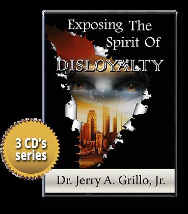 Exposing The Spirit Of Disloyalty