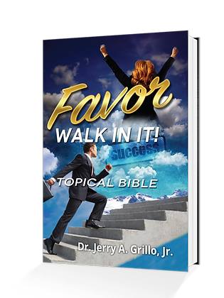 Favor, Walk In It! Topical Bible