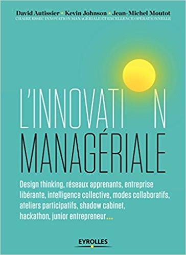 L'innovation managériale: Design thinking, réseaux apprenants, entreprise libérante, intelligenc