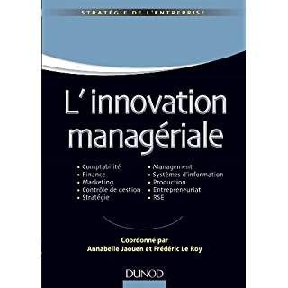 L'innovation managériale: Comptabilité Finance Marketing Contrôle Stratégie Management SI Produc