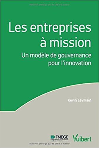 Les entreprises à mission - Un modèle de gouvernance pour l'innovation par K. Levillain (2017)
