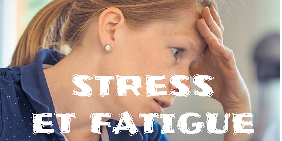 Stress et fatigue : On en parle?