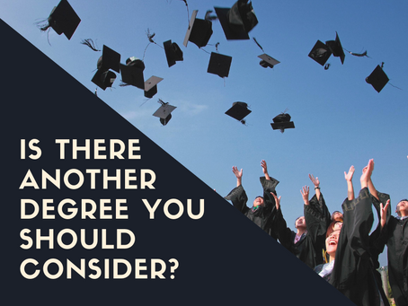 Is There Another Degree You Should Consider?