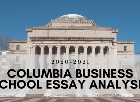 Columbia Business School Class of 2023 - Updated Essay Question & Analysis - Fall 2020 - Spring 2021