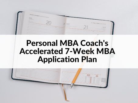 Personal MBA Coach's Accelerated 7-Week MBA Application Plan