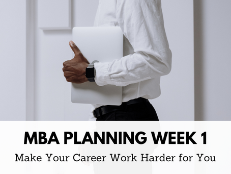 MBA Planning Week 1: Make Your Career Work Harder For You