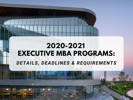 2020-2021 Executive MBA Programs: Details, Deadlines & Requirements