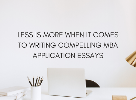 Less Is More When it Comes to Writing Compelling MBA Application Essays