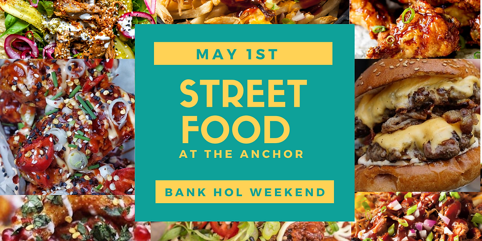 Street Food At the Anchor - Evening May 1st