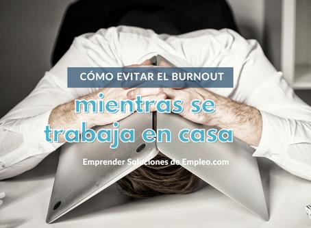 Cómo evitar el Burnout,  mientras se trabaja en casa