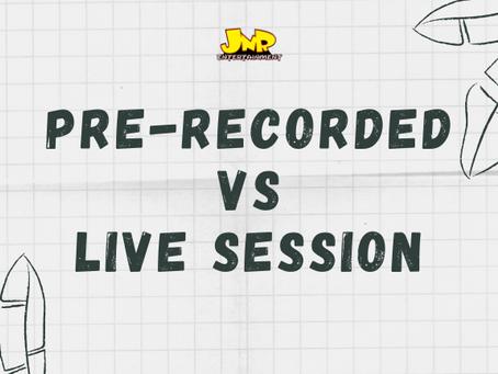 Pre-recorded VS Live Session