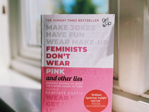'Feminists Don't Wear Pink & Other Lies' by Scarlett Curtis - Book Review