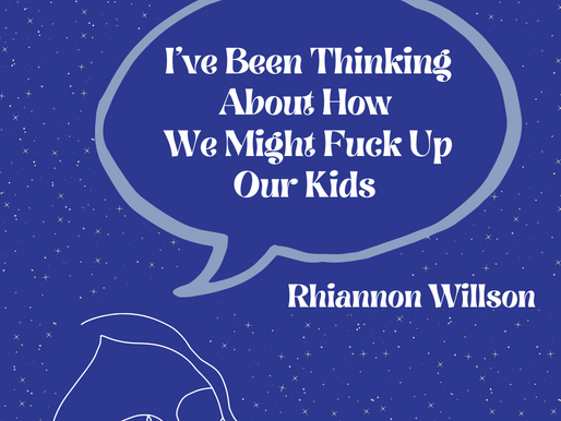 Rhiannon Wilson - I've Been Thinking About How We Might Fuck Up Our Kids