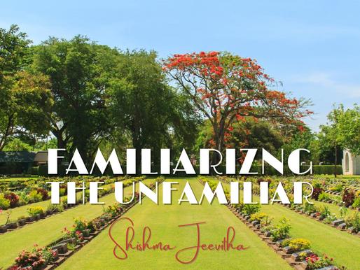 Familiarizing the Unfamiliar - Shishma Jeevitha