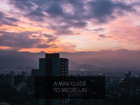 A MINI GUIDE TO MEDELLIN