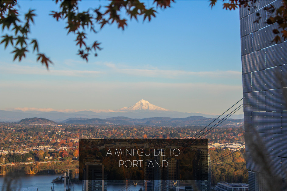 A MINI GUIDE TO PORTLAND