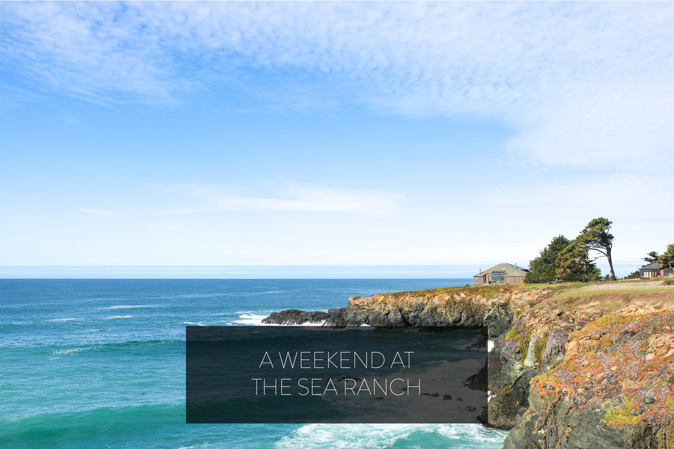 A WEEKEND AT THE SEA RANCH