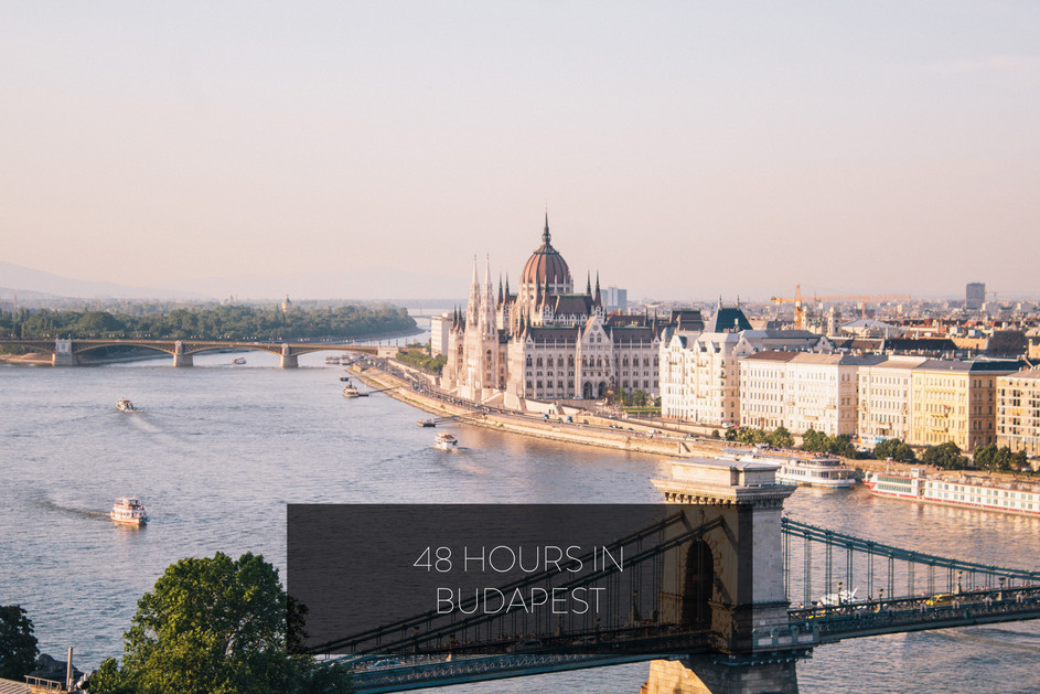 48 HOURS IN BUDAPEST