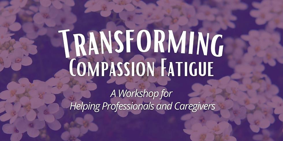 Transforming Compassion Fatigue