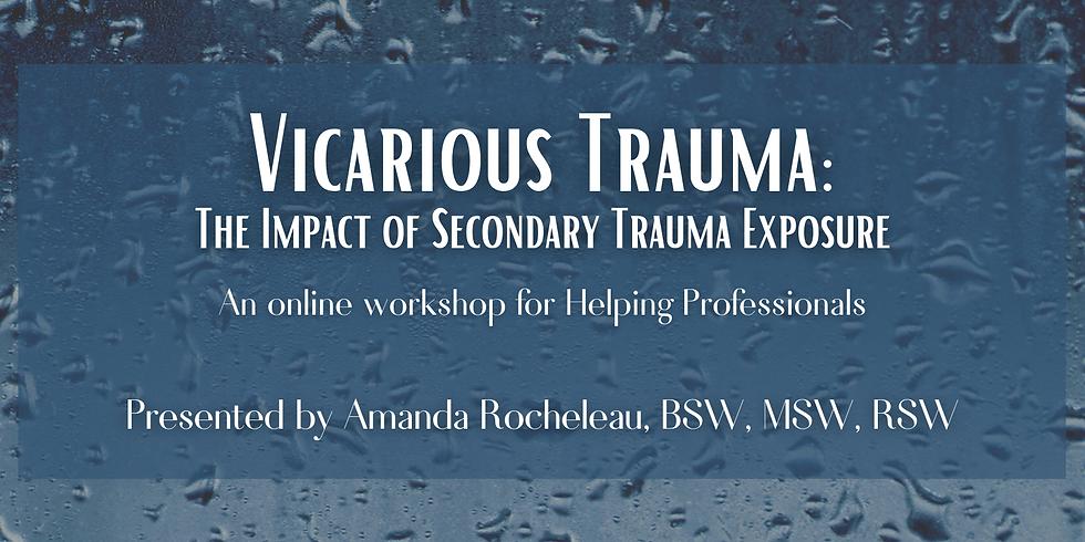 Vicarious Trauma: The Impact of Secondary Trauma Exposure