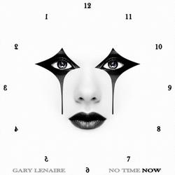 "Gary Lenaire ""No Time Now"""