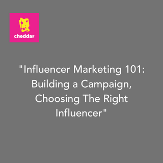 Influencer Marketing 101 Building a Campaign, Choosing the Right Influencer Cheddar Inc