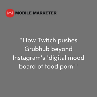 How Twitch Pushes Grubhub Beyond Instagram's 'Digital Mood Board of Food Porn'