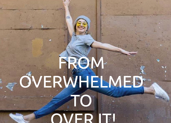 OVERWHELMED TO OVER IT!