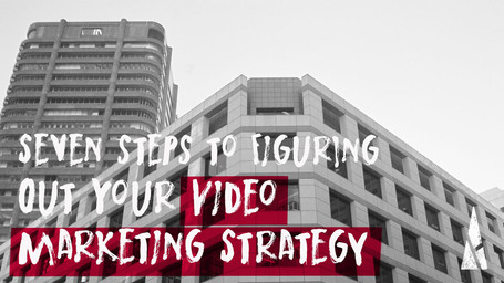 7 Steps to Figuring Out Your Video Marketing Strategy