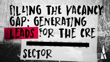 FILLING THE VACANCY GAP: Generating Leads for the CRE Sector