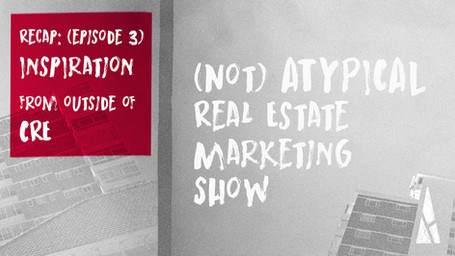 """(not) ATYPICAL Real Estate Marketing """"Show"""" Recap: #3 Inspiration from outside of CRE"""