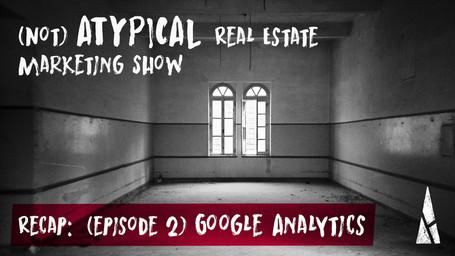"(not) ATYPICAL Real Estate Marketing ""Show"" Recap: #2 Google Analytics"