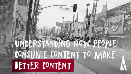 Understanding How People Consume Content to Make Better Content