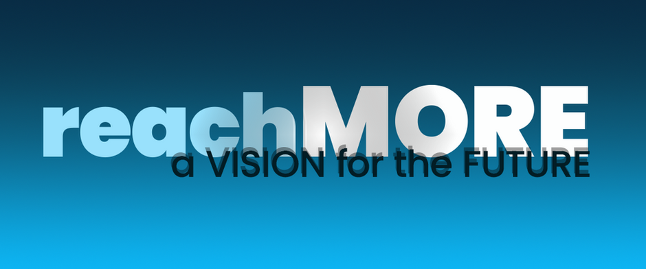 Reach More: A Vision for the Future