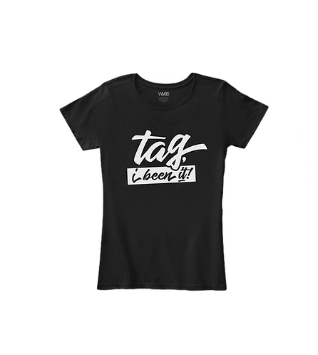 """TAG, I BEEN IT"" LADIES TEE"