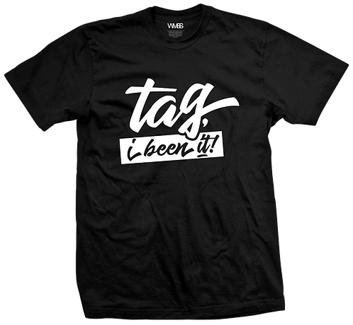 """TAG, I BEEN IT""  TEE"