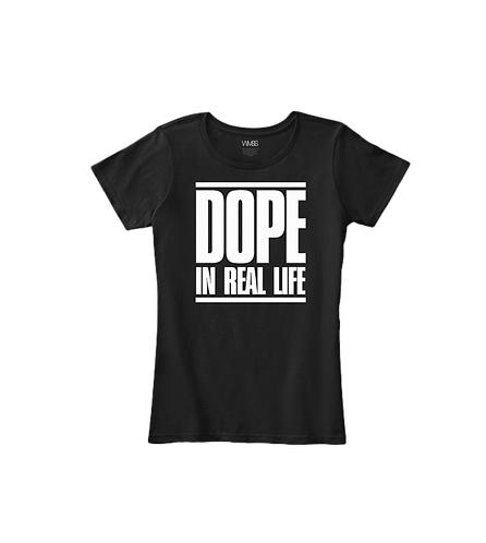 """DOPE IN REAL LIFE"" LADIES TEE"