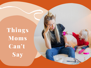 Things Moms Can't Say (and Definitely Should)