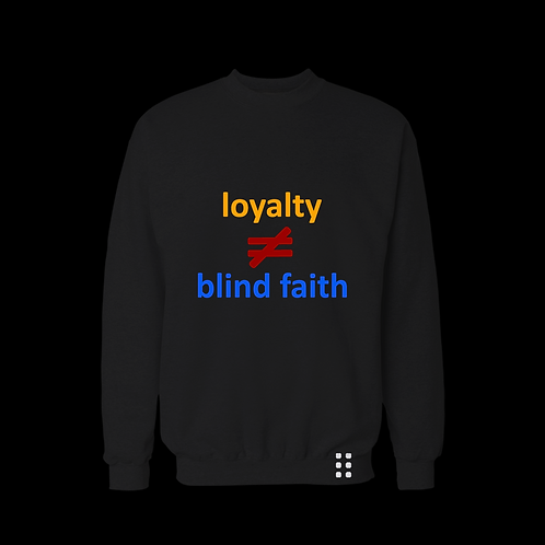 LOYALTY doesnotequal BLIND FAITH
