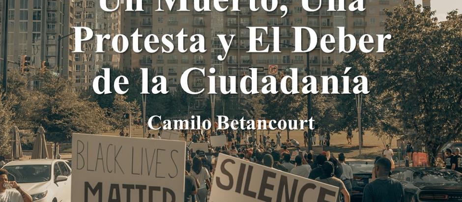 Un Muerto, Una Protesta y El Deber de la Ciudadanía; Camilo Betancourt