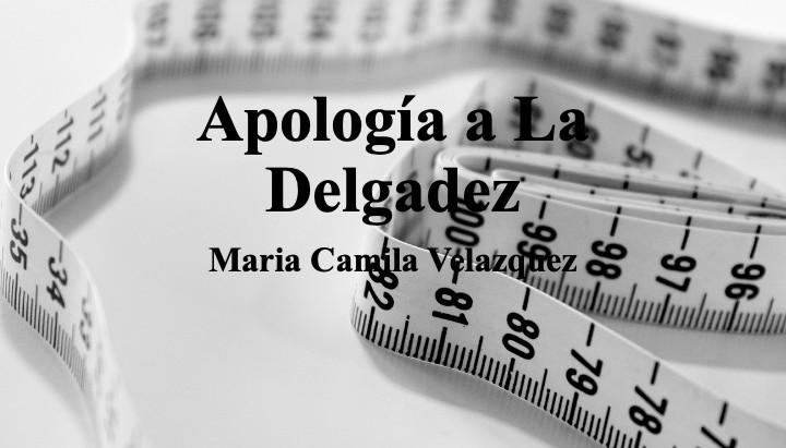 Apología a La Delgadez; Maria Camila Velazquez