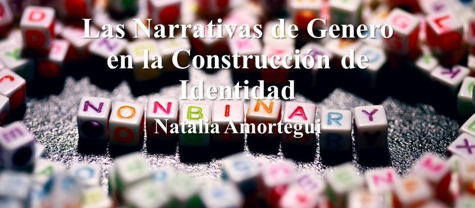 Las Narrativas de Genero en la Construcción de Identidad; Natalia Amortegui