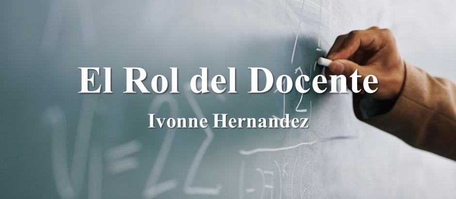 El Rol del Docente; Ivonne Hernandez