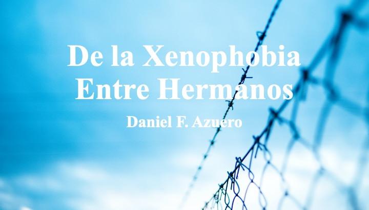 Xenophobia Entre Hermanos; Daniel F. Azuero
