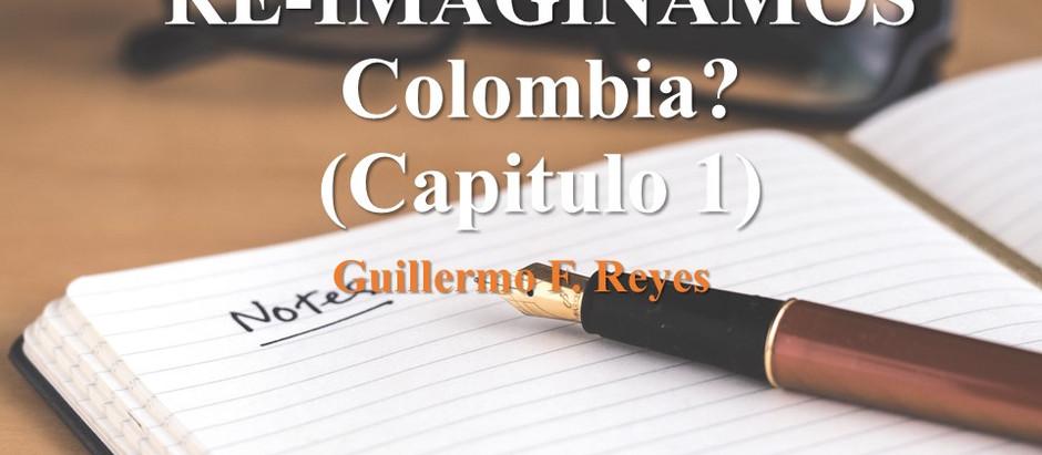 Y ¿Porqué no RE-IMAGINAMOS a Colombia? Capítulo 1; Reflexión