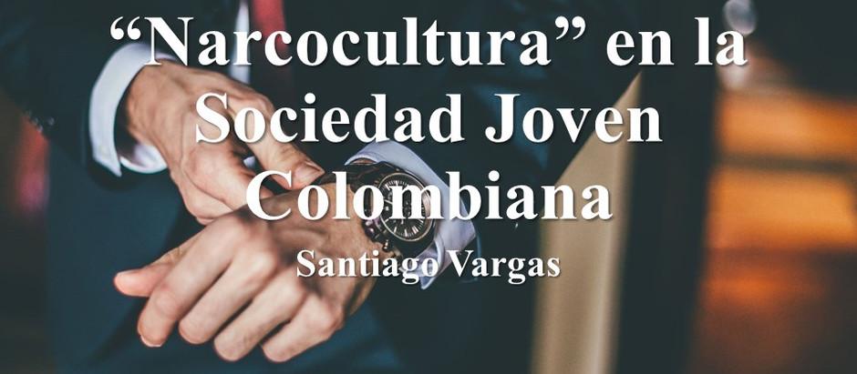"""La Influencia de la """"Narcocultura"""" en la Sociedad Joven Colombiana; Santiago Vargas"""