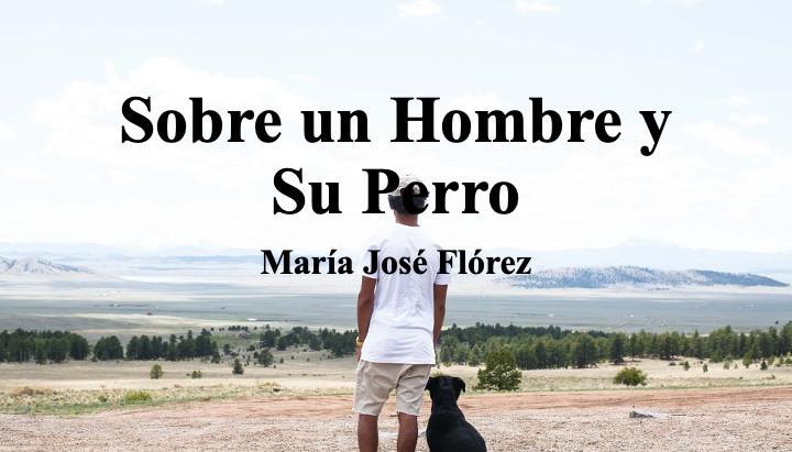 Sobre un Hombre y Su Perro; María José Flórez