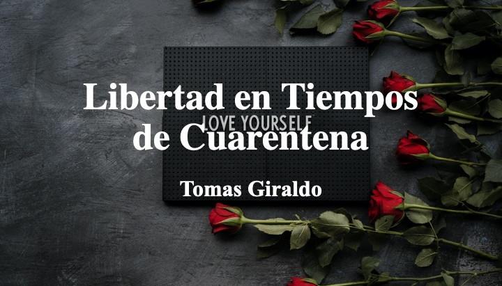 La libertad en Tiempos de Cuarentena; Tomas Giraldo